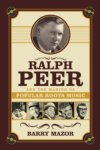 Ralph Peer And The Making Of Popular Roots Music BOOK